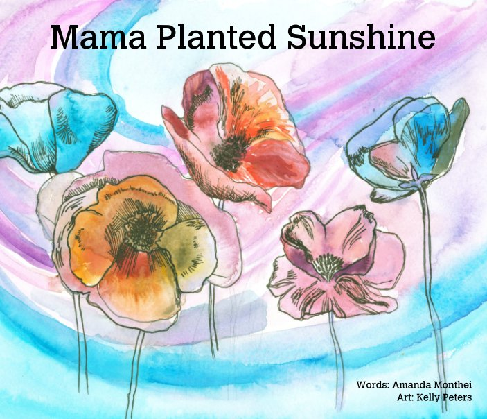 View Mama Planted Sunshine by Amanda Monthei, Kelly Peters