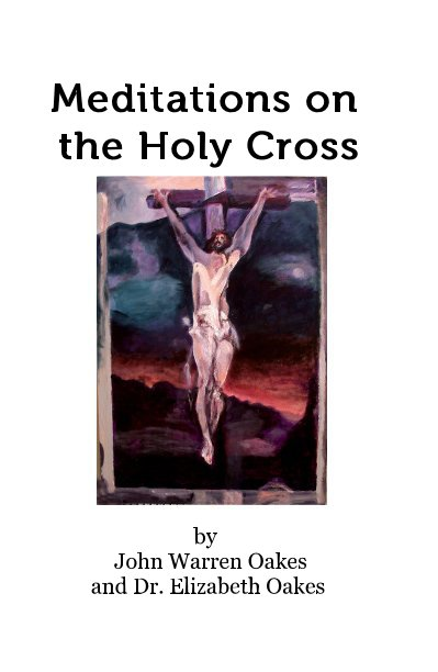 View Meditations on the Holy Cross by John Warren Oakes and Dr. Elizabeth Oakes