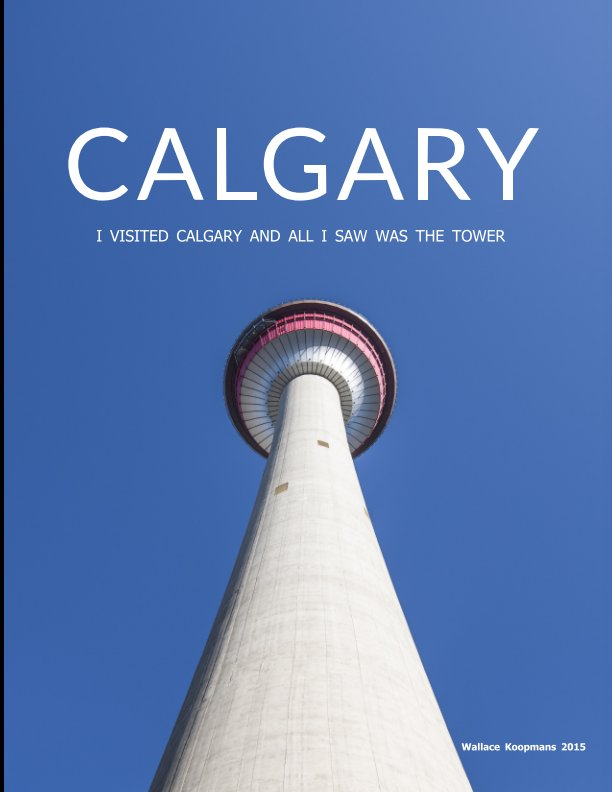 View Calgary Tower by Wallace Koopmans