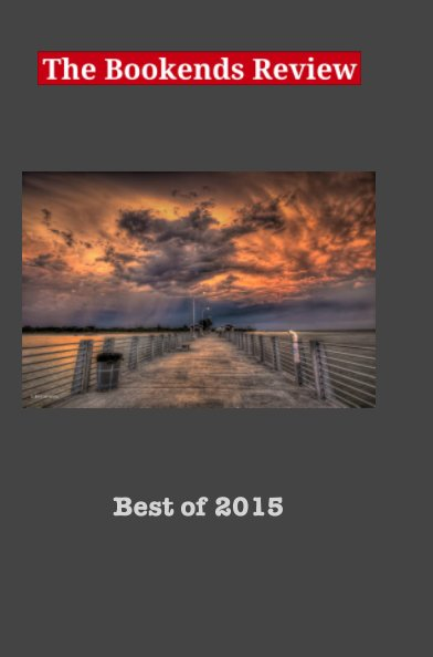 View The Bookends Review 'Best of 2015' Anthology by Jordan Blum, Spencer Hayes, Ag Synclair, Contributors