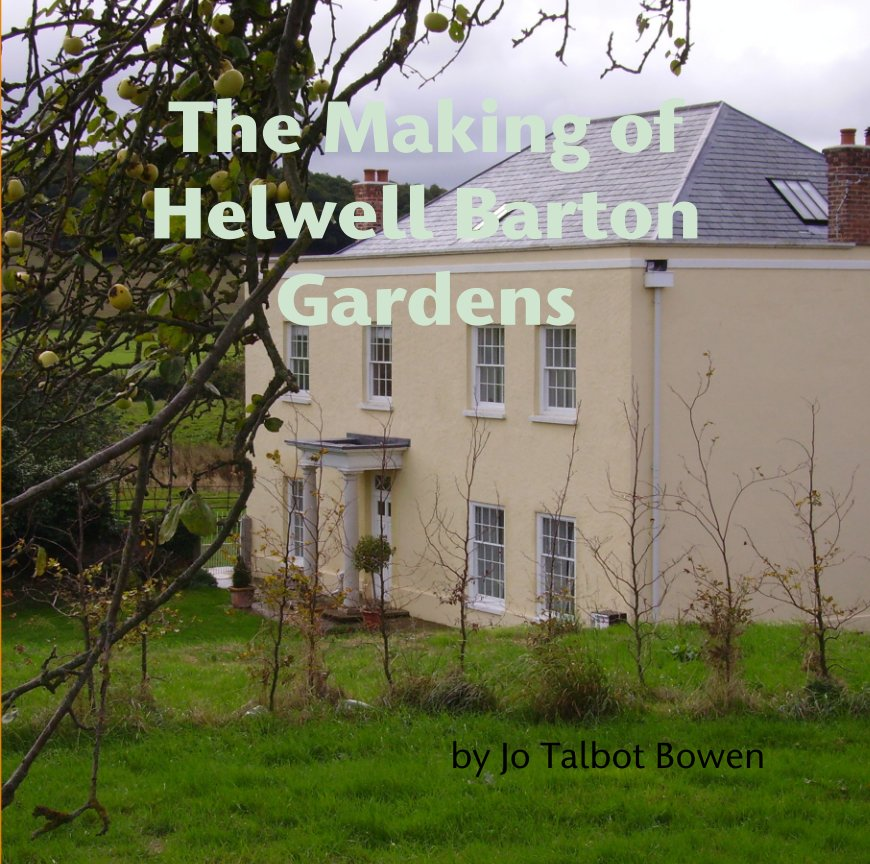 View The Making of Helwell Barton Gardens by Jo Talbot Bowen