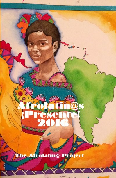 View Afrolatin@s, ¡Presente! 2016 by The Afrolatin@ Project