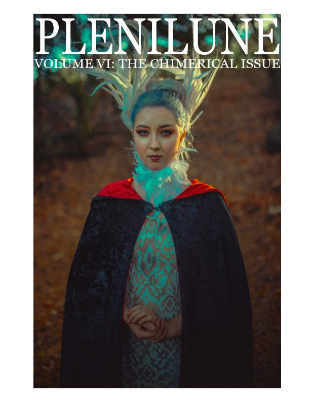 View Plenilune Magazine Volume VI: The Chimerical Issue by Courtnie Marie Ross