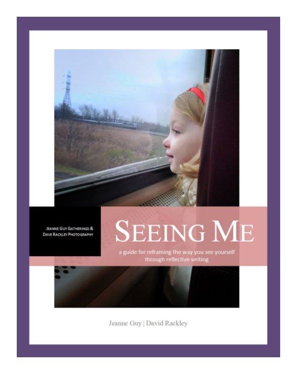 View Seeing Me by Jeanne B. Guy, David W. Rackley