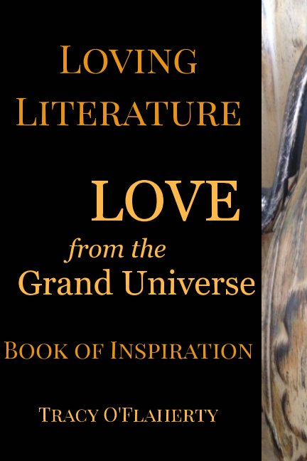 View Loving Literature - LOVE from the Grand Universe by Tracy R. L. O'Flaherty