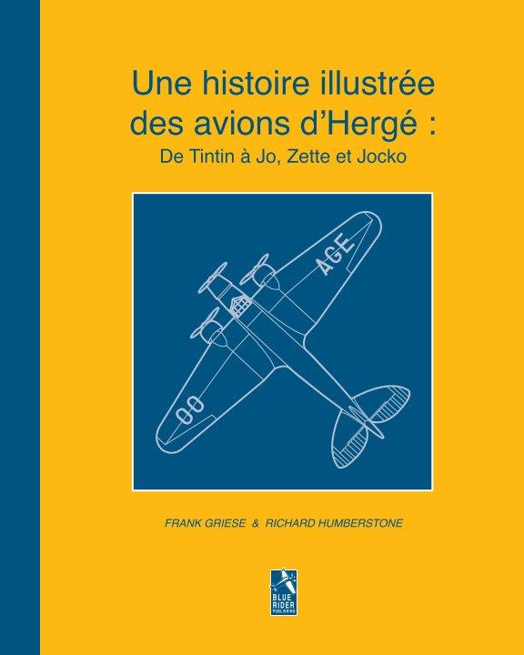 Ver Une histoire illustrée des avions d'Hergé : De Tintin à Jo, Zette et Jocko por Frank Griese & Richard Humberstone