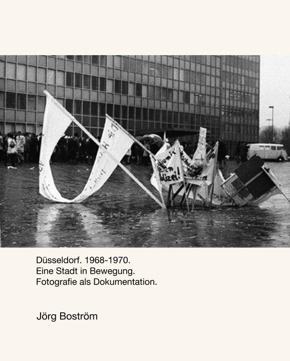 View Düsseldorf. 1968-1970. Eine Stadt in Bewegung.  Fotografie als Dokumentation. by Jörg Boström