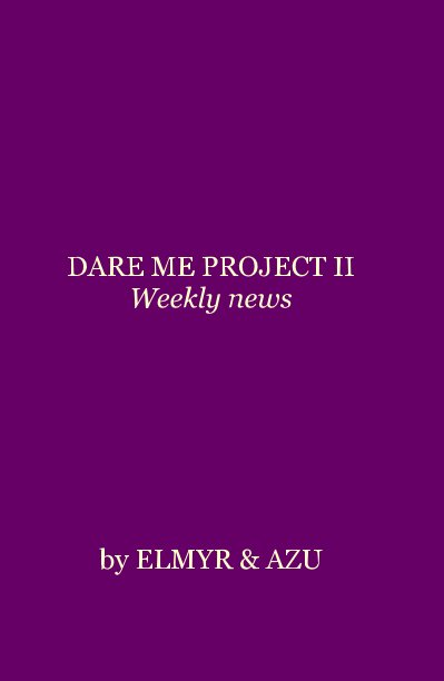 View DARE ME PROJECT II Weekly news by ELMYR & AZU