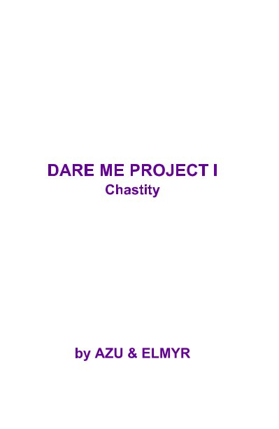 View DARE ME PROJECT I Chastity by AZU & ELMYR