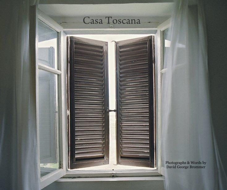 View Casa Toscana Photographs & Words by David George Brommer by David George Brommer