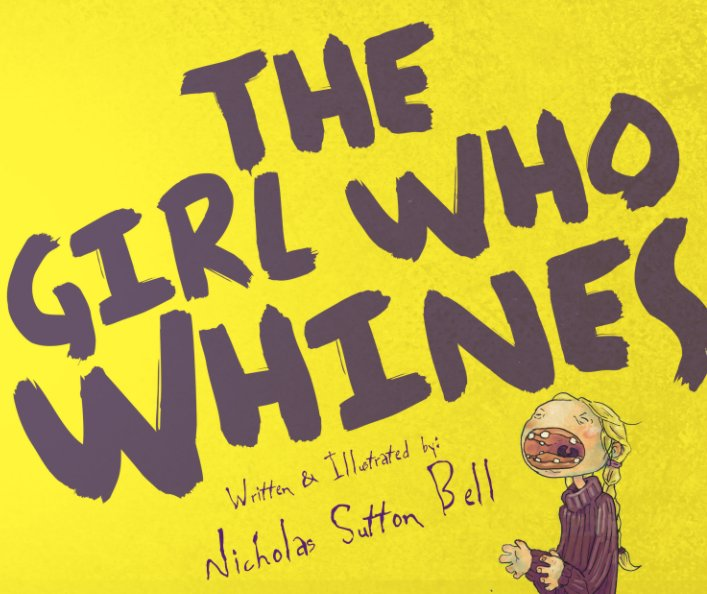 View The Girl Who Whines by Nicholas Sutton Bell