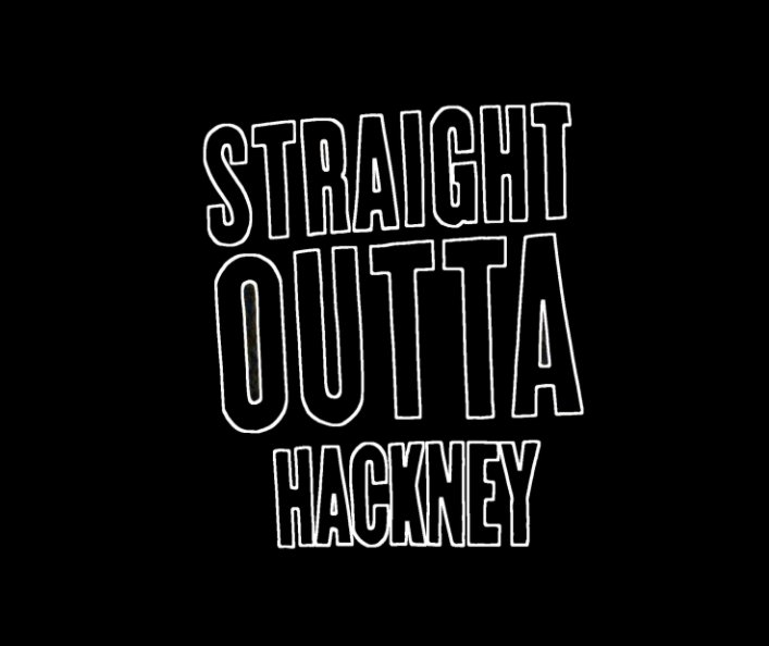 View Straight Outta Hackney by Amoy Peña