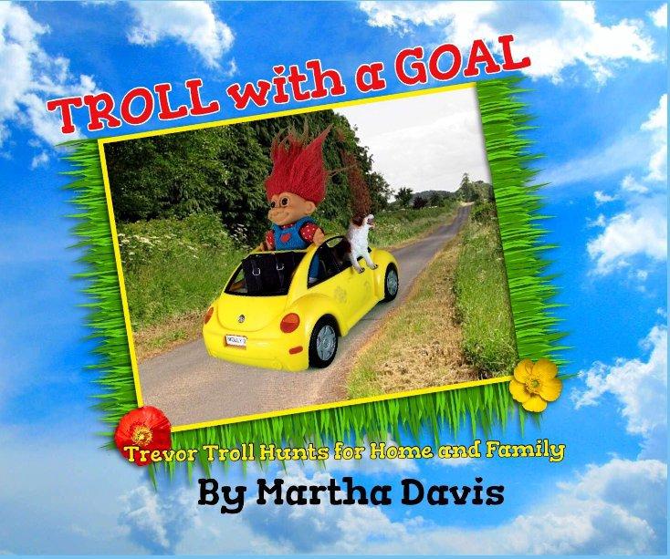 View Troll with a Goal by Martha Davis