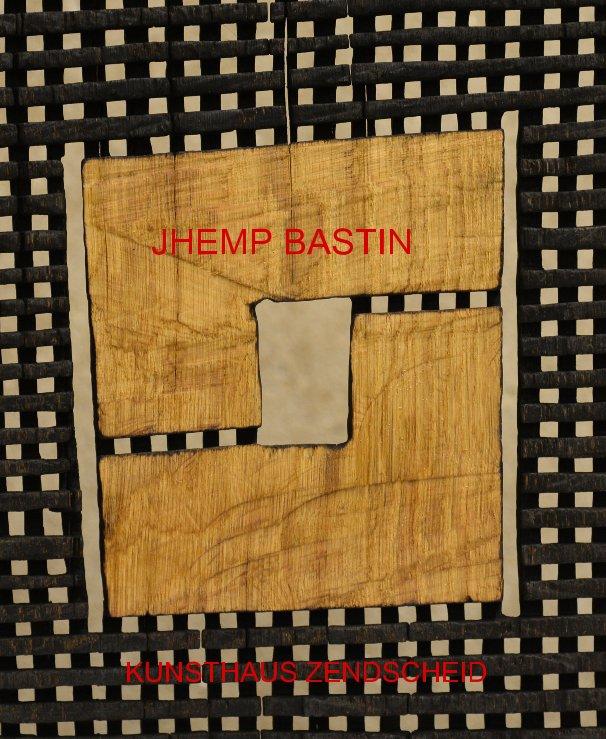 View JHEMP BASTIN by KUNSTHAUS ZENDSCHEID