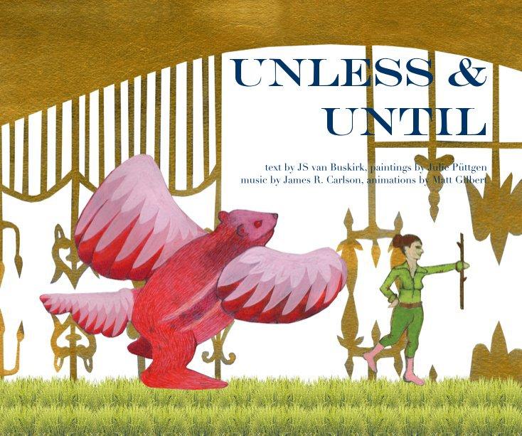 View Unless and Until (hardcover) by JS van Buskirk, Julie Püttgen, James R. Carlson, and Matt Gilbert
