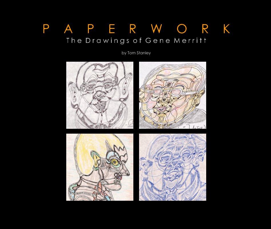 View PAPERWORK - The Drawings of Gene Merritt by Tom Stanley