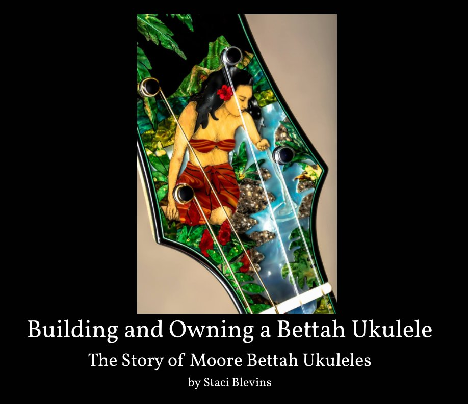 View Building and Owning A Bettah Ukulele by Staci Blevins