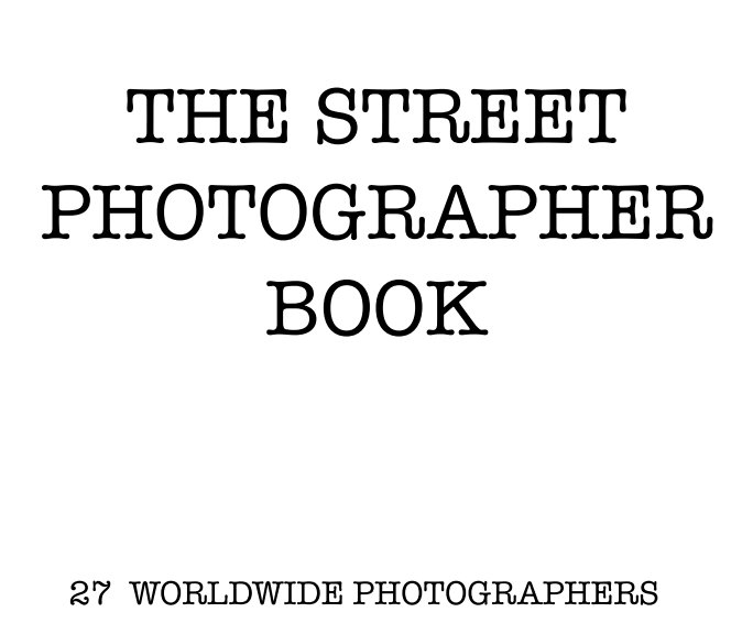 View THE STREET PHOTOGRAPHER BOOK by Alex Coghe Publishing