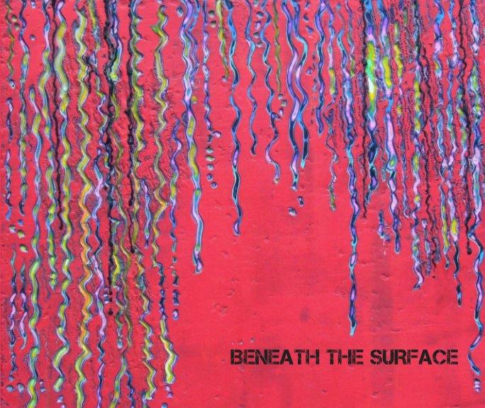 View Beneath The Surface by Debra Claffey