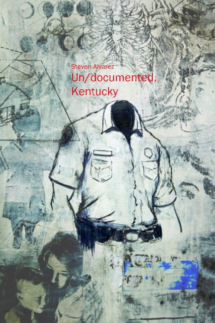 View Un/documented, Kentucky by Steven Alvarez