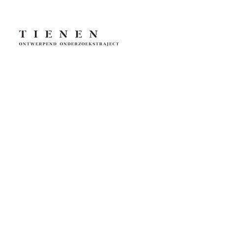 Bekijk Tienen - Ontwerpend Onderzoekstraject - verkorte publicatie op Peter Van Impe - AST 77 architecten- en ingenieursbureau