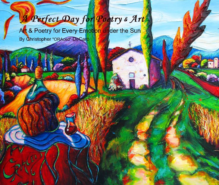 """View A Perfect Day for Poetry & Art by Christopher """"ORAced"""" DeCaro"""