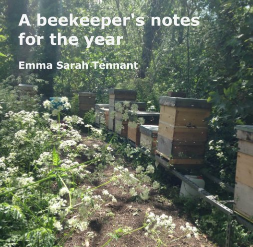 View A beekeeper's notes for the year by Emma Sarah Tennant