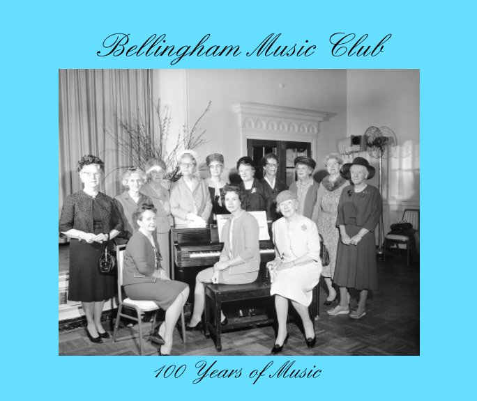 View Bellingham Music Club - 100 Years of Music by E. Blymyer, C. Peter, M. Sangster, S. Wilson