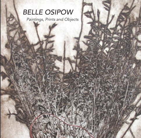 View Belle Osipow: Paintings, Prints and Objects by Lisa Bloomfield