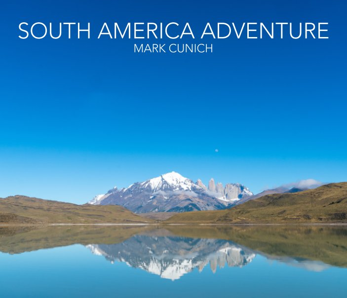 View South America Adventure by Mark Cunich