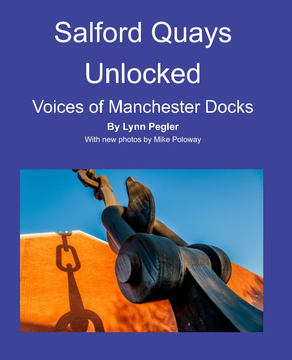 View Salford Quays Unlocked by Lynn Pegler, Mike Poloway