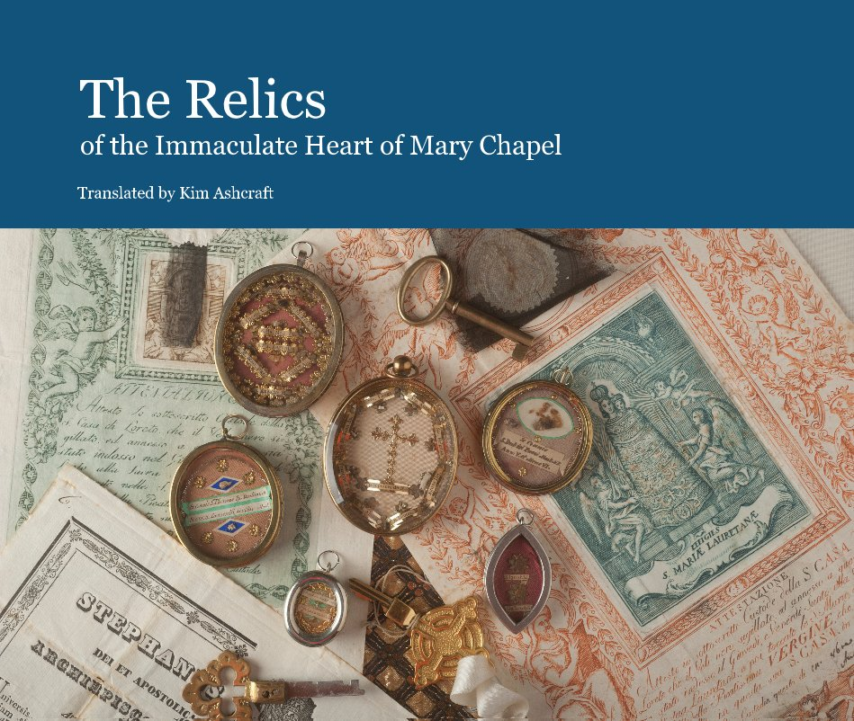 View The Relics of the Immaculate Heart of Mary Chapel by Translated by Kim Ashcraft