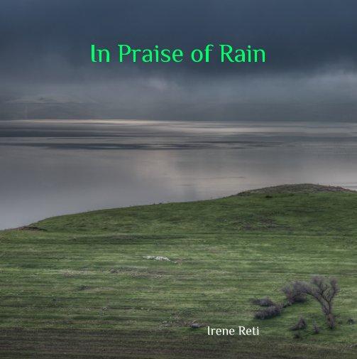 View In Praise of Rain by Irene Reti