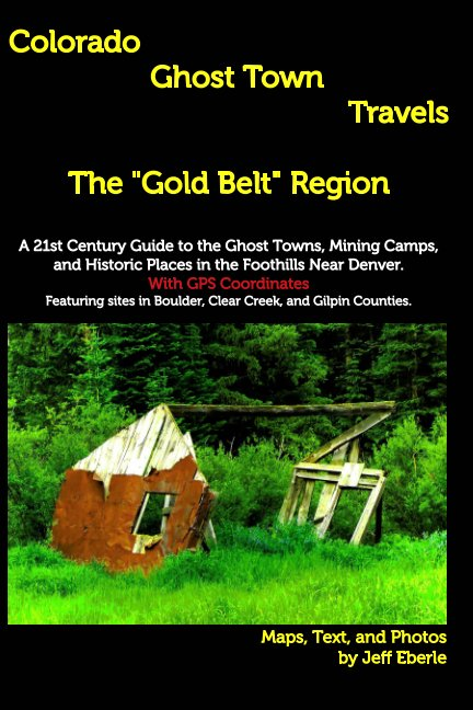 View Colorado Ghost Town Travels Foothills Region by Jeff Eberle