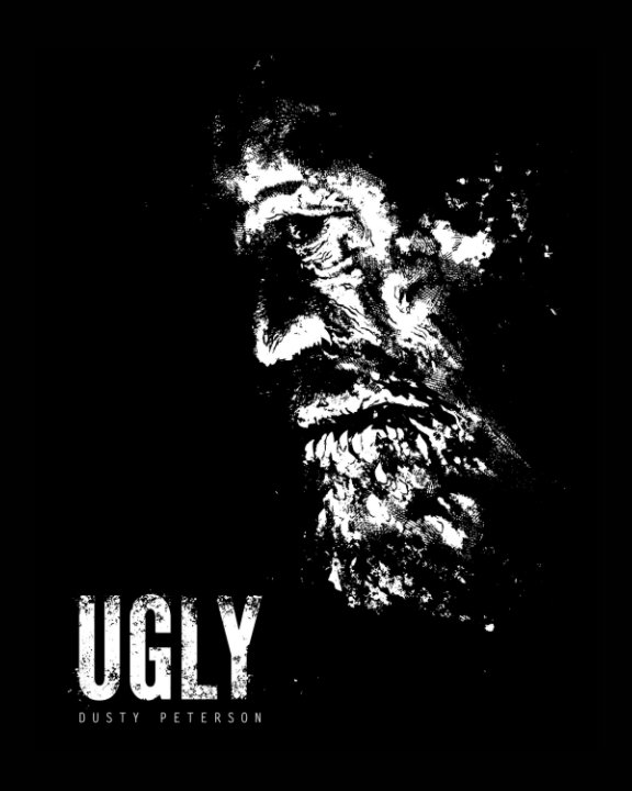 View Ugly by Dusty Peterson