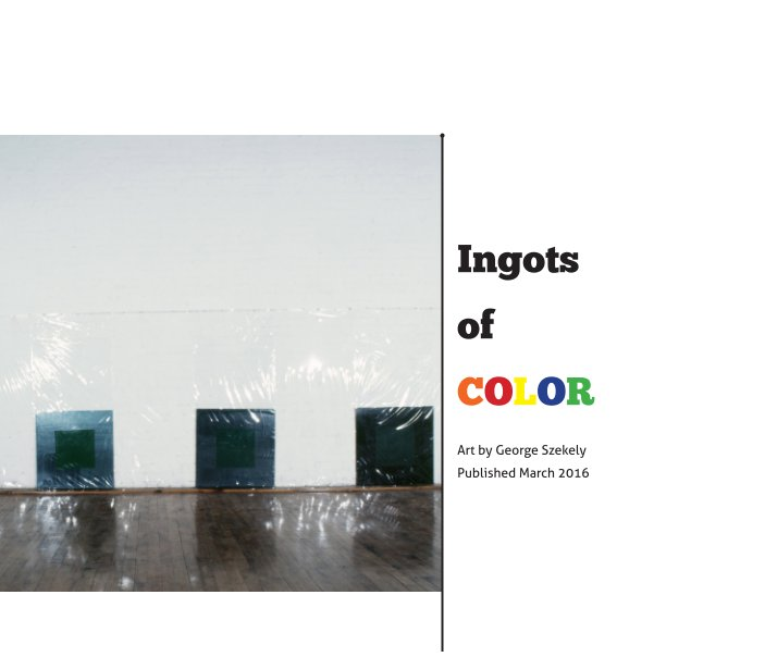 View Ingots of Color by George Szekely