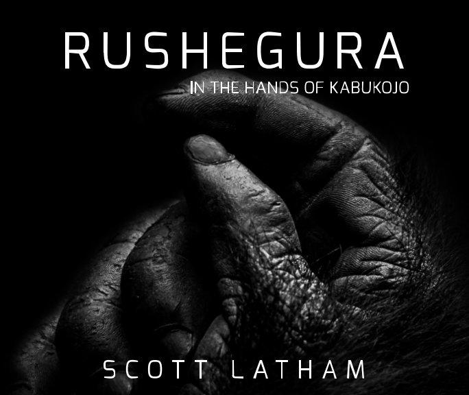 View Rushegura by Scott Latham