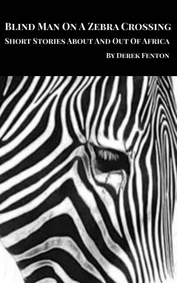 View Blind Man on a Zebra Crossing Short Stories by Derek Fenton