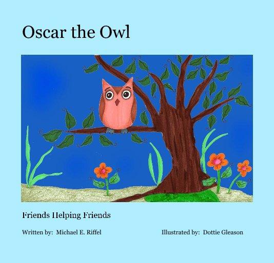 View Oscar the Owl by Michael E. Riffel & Dottie Gleason