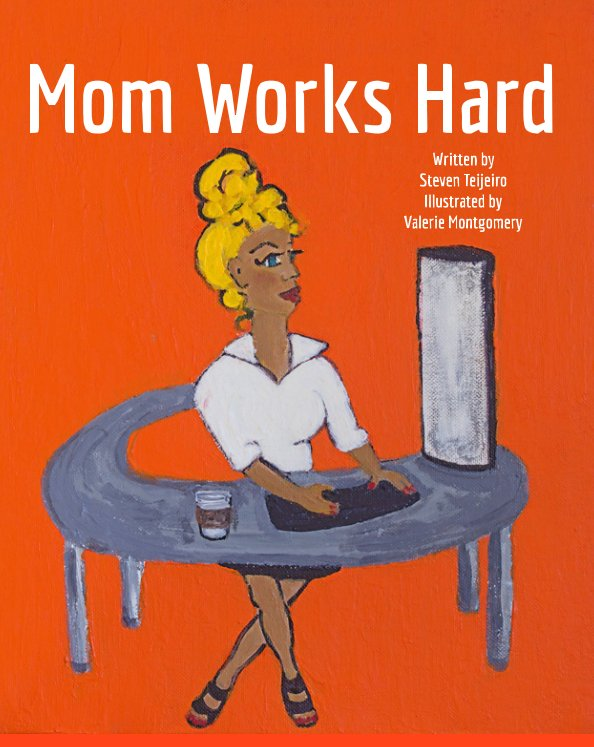 View Mom Works Hard by Steven Anthony Teijeiro Jr, Valerie Montgomery