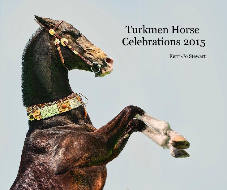 View Turkmen Horse Celebrations 2015 by Kerri-Jo Stewart