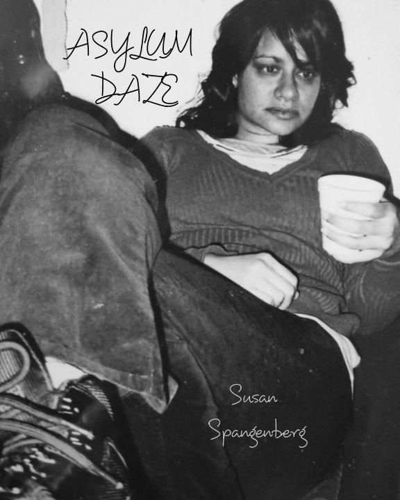 View Asylum Daze by Susan Spangenberg