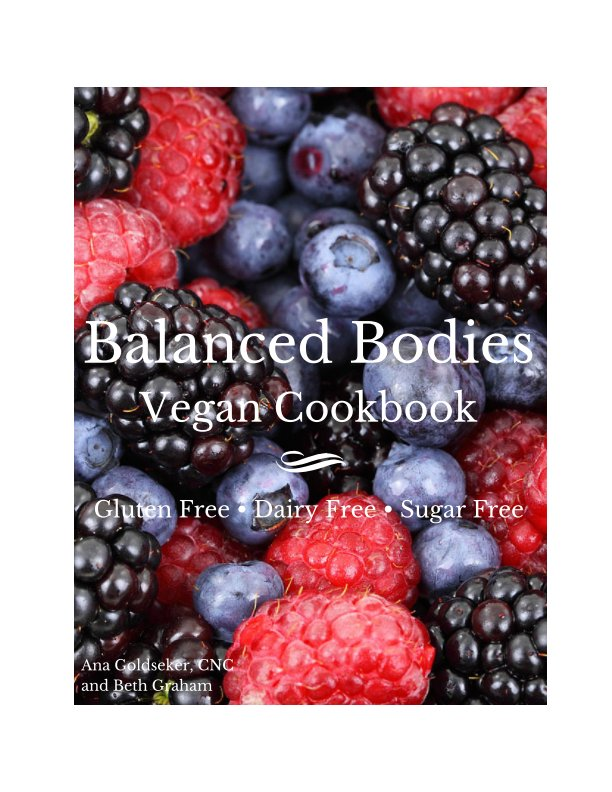 View Balanced Bodies: Vegan Cookbook by Ana Goldseker and Beth Graham