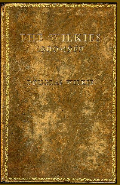 View The Wilkies 1800-1969 by Douglas Wilkie