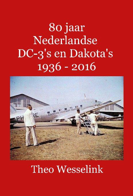 Bekijk 80 jaar Nederlandse DC-3's en Dakota's 1936 - 2016 op Theo Wesselink