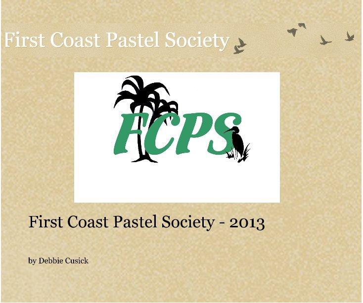 View First Coast Pastel Society - 2013 by Debbie Cusick