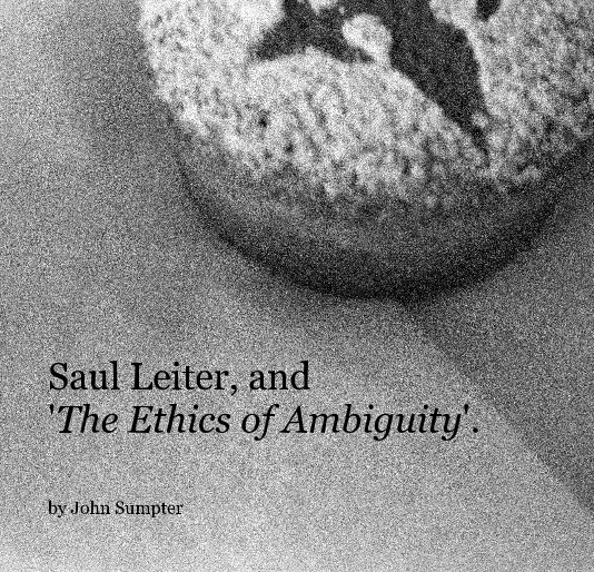 View Saul Leiter, and 'The Ethics of Ambiguity'. by John Sumpter