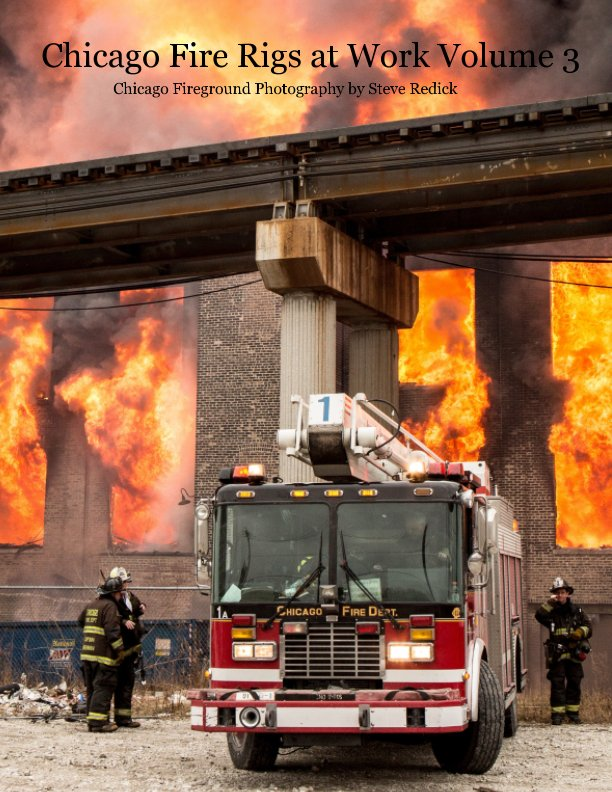 View Chicago Fire Rigs at Work Volume 3 by Steve Redick