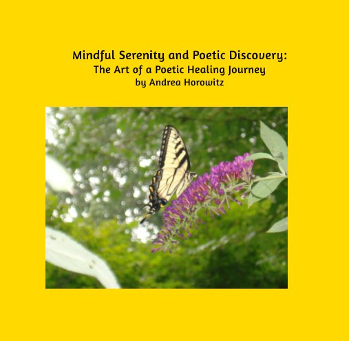 View Mindful Serenity and Poetic Discovery: by Andrea Horowitz