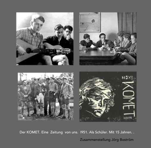 Der KOMET. Eine  Zeitung  von uns.  1951. Als Schüler. Mit 15 Jahren. nach Zusammenstellung Jörg Boström anzeigen